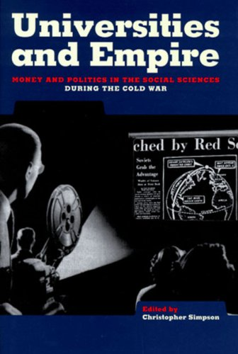 Universities and Empire: Money and Politics in the Social Sciences During the Cold War: Simpson, ...
