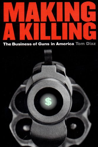 9781565845671: Making a Killing: The Business of Guns in America