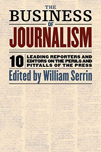 9781565845817: The Business of Journalism: 10 Leading Reporters and Editors on the Perils and Pitfalls of the Press