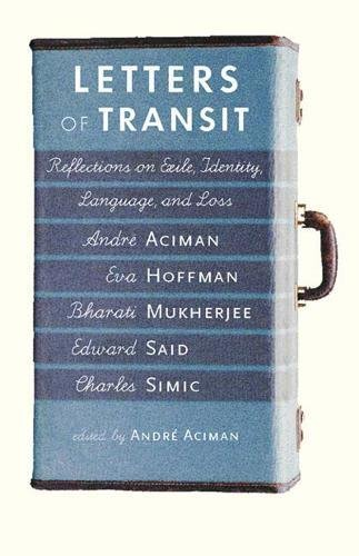 Letters of Transit: Reflections on Exile, Identity, Language, and Loss - Aciman, Andre