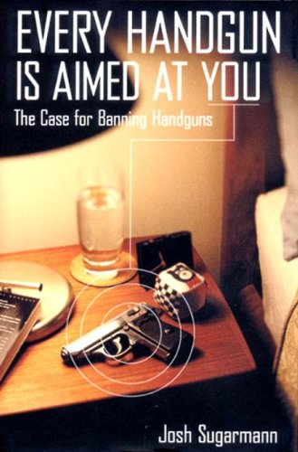 9781565846296: Every Handgun Is Aimed at You: The Case for Banning Handguns