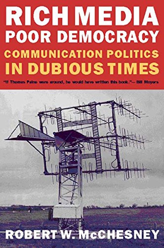 Rich Media, Poor Democracy: Communication Politics in Dubious Times (1565846346) by Robert W. McChesney