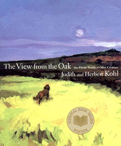 A View from the Oak: The Private Worlds of Other Creatures - Kohl, Herbert R.; Kohl, Judith