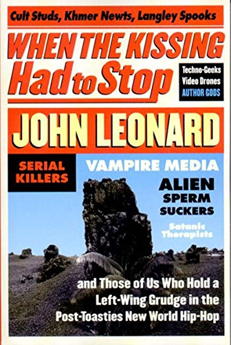 When the Kissing Had to Stop: Cult Studs, Khmer Newts, Langley Spooks, Techno-Geeks, Video Drones, Author Gods, Serial Killers, Vampire Media, Alien Sperm-Suckers, Satanic therapis (1565846435) by John Leonard