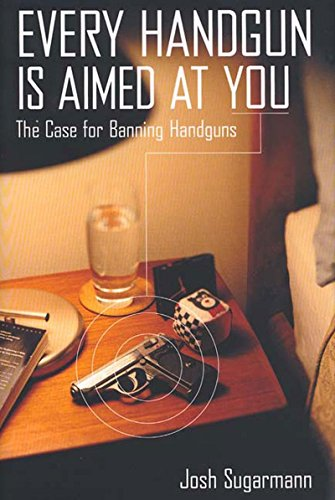 9781565847057: Every Handgun Is Aimed at You: The Case for Banning Handguns