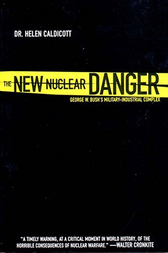 The New Nuclear Danger: George W. Bush's Military-Industrial Complex.: Caldicott, Helen.
