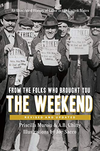 From the Folks Who Brought You the Weekend: A Short, Illustrated History of Labor in the United ...