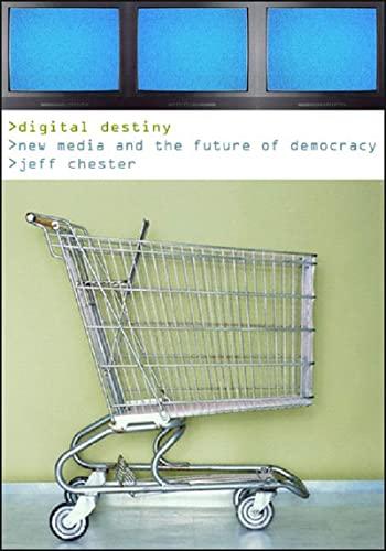 9781565847958: Digital Destiny: New Media and the Future of Democracy