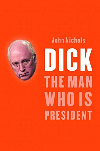 Dick the Man Who is President; A Highly Unauthorized Biography