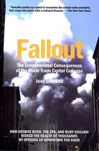 Fallout : the environmental consequences of the World Trade Center collapse.: González, Juan.