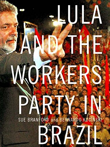 Lula and the Workers Party in Brazil: Branford, Sue