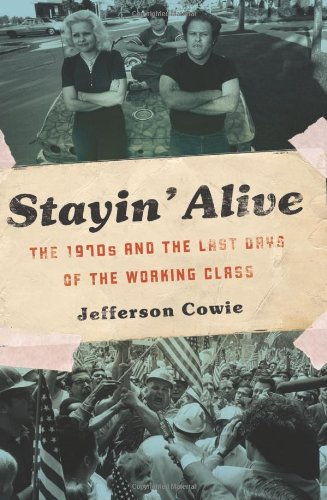 9781565848757: Stayin' Alive: The 1970s and the Last Days of the Working Class