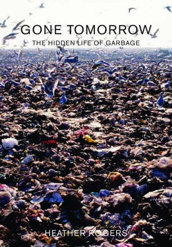 9781565848795: GONE TOMORROW : The Hidden Life of Garbage