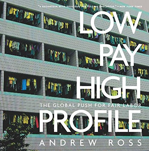 Low Pay, High Profile: The Global Push for Fair Labor: Ross, Andrew