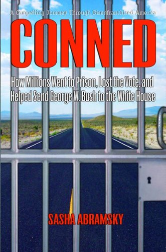 9781565849662: Conned: How Millions Went to Prison, Lost the Vote, And Helped Send George W. Bush to the White House