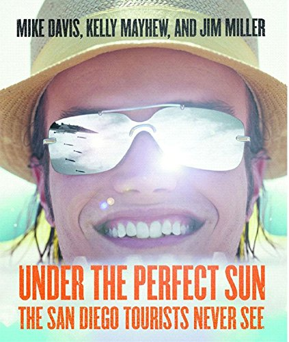 Under The Perfect Sun: The San Diego Tourists Never See (1565849809) by Mike Davis; Kelly Mayhew; Jim Miller