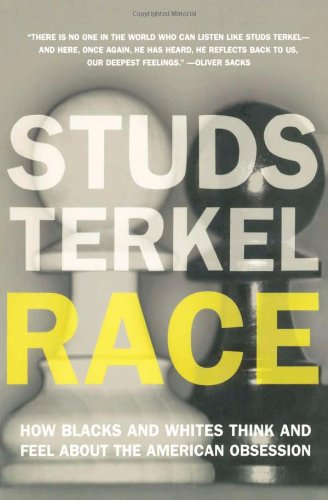 Race : how blacks and whites think and feel about the American obsession.: Terkel, Studs.