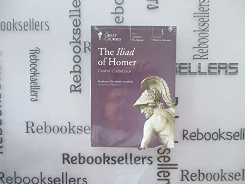 The Iliad of Homer (The Great Courses, course no. 301)