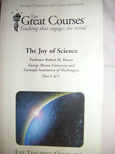 The Joy of Science, Part 1-5 (Lecture: Hazen, Professor, Robert