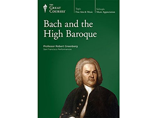 Bach and the High Baroque: Professor Robert Greenberg