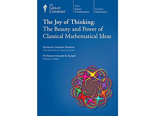 The Joy of Thinking: The Beauty and Power of Classical Mathematical Ideas, Parts 1 & 2 with ...