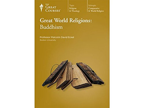 The Great Courses: Great World Religions: Buddhism (The Teaching Company): Malcolm David Eckel, ...