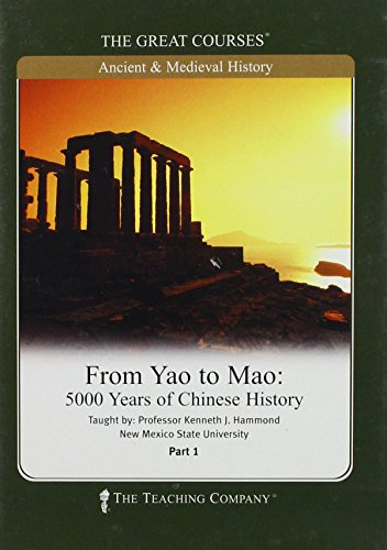 From Yao to Mao, 5000 Years of Chinese History, the Great Courses: Kenneth J. Hammond