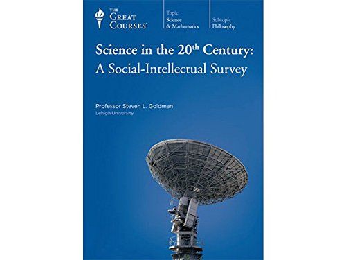 Science in the 20th Century: A Social Intellectual Survey (The Great Courses, Volume 1. 2. 3): ...