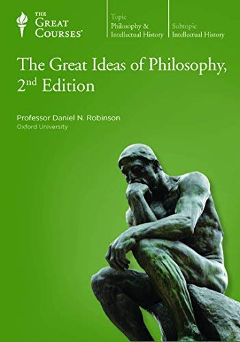 The Great Courses: Great Ideas of Philosophy,: Daniel N. Robinson