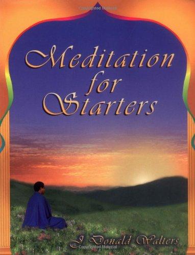 Meditation for Starters: J.Donald Walters