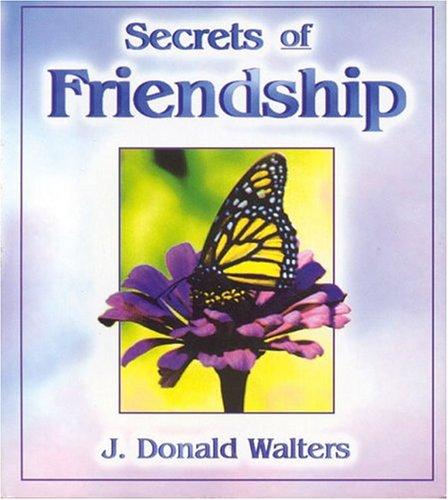 Secrets of Friendship: J. Donald Walters