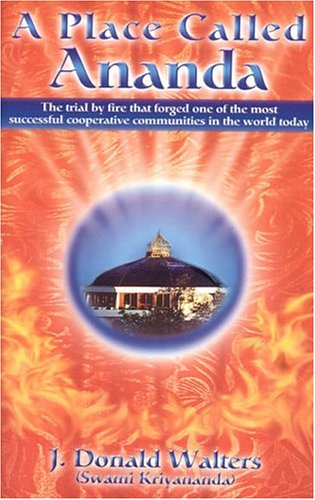 9781565891586: A Place Called Ananda: The Trial by Fire That Forged One of the Most Successful Cooperative Communities in the World Today