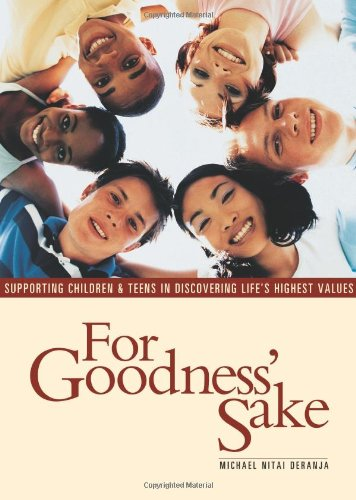 9781565891937: For Goodness Sake: Supporting Children and Teens in Discovering Life's Higher Values (Living Wisdom Book for Parents, Teachers, and Youth Group Le)