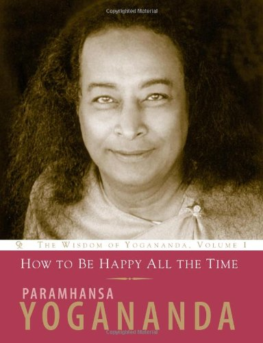 9781565892156: How to Be Happy All the Time:: How to Be Happy All the Time v. 1 (Wisdom of Yogananda)