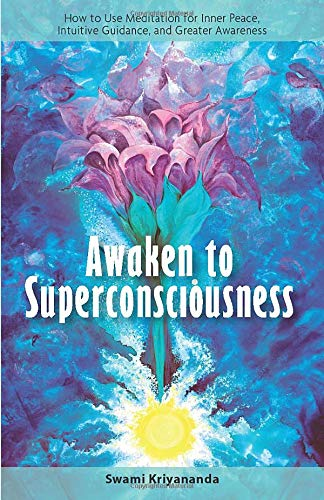 9781565892286: Awaken to Superconsciousness: How to Use Meditation for Inner Peace, Intuitive Guidance, and Greater Awareness