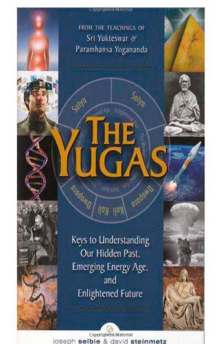 The Yugas: Keys to Understanding Our Hidden Past, Emerging Present and Future Enlightenment: Selbie...
