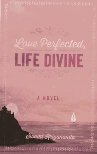 9781565892774: Love Perfected, Life Divine: A Novel