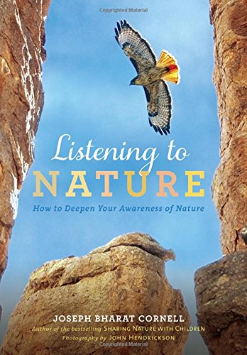 Listening to Nature: How to Deepen Your Awareness of Nature: Cornell, Joseph