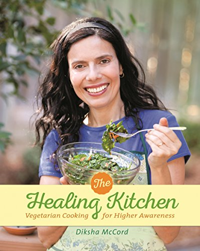 The Healing Kitchen: Vegetarian Cooking for Higher Awareness: McCord, Diksha