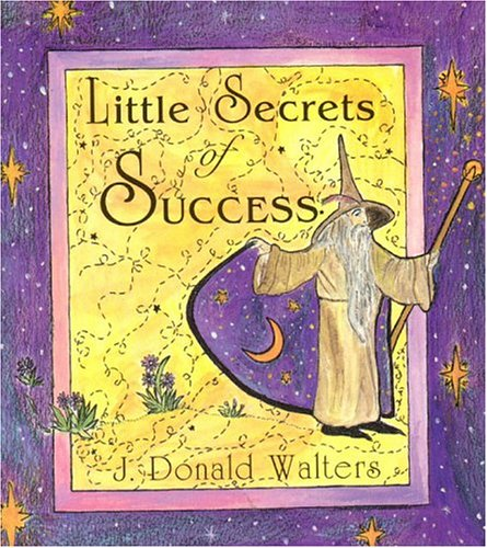 Life's Little Secrets of Success (Secrets Series): Walters, Donald J.