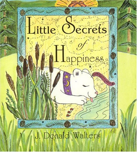 Life's Little Secrets of Happiness: Walters, J. Donald
