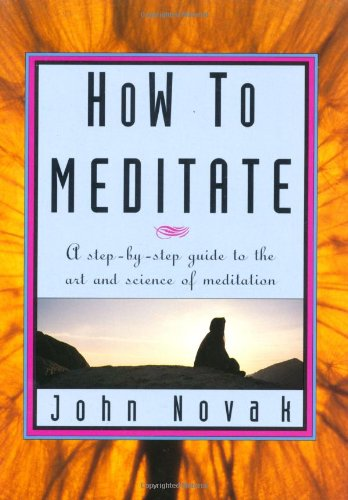 9781565897168: How To Meditate: A Step-by-Step Guide to the Art and Science of Meditation [ILLUSTRATED]