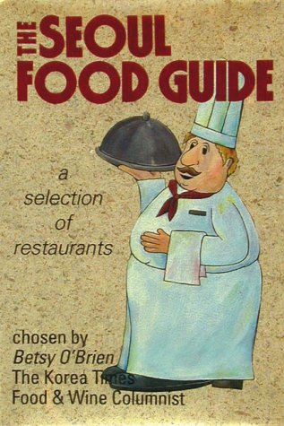 9781565910409: The Seoul Food Guide: A Selection of Restaurants