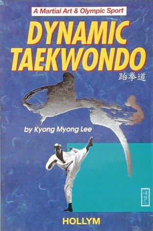 9781565910621: Dynamic Taekwondo: A Martial Art & Olympic Sport