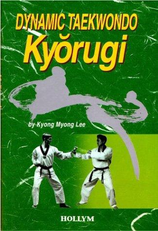 9781565910690: Dynamic Taekwondo: Kyorugi