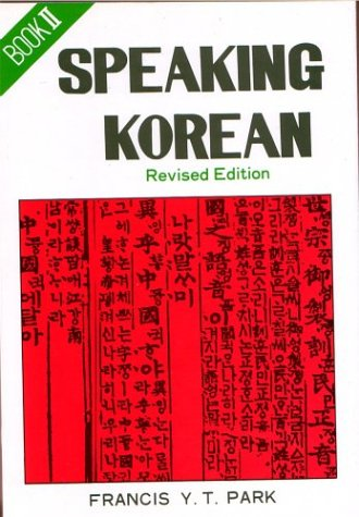 Speaking Korean: Book 2 (Korean and English: Francis Y. T.