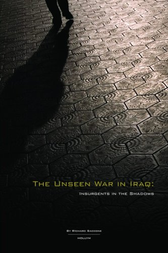 Unseen War in Iraq: Insurgents in the Shadows: Saccone, Richard