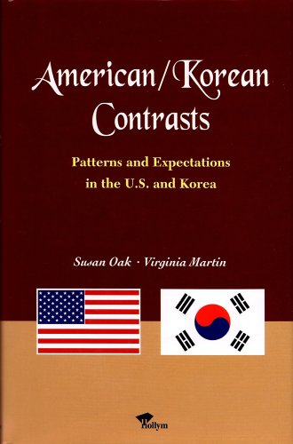 American/korean Contrasts: Patterns And Expectations in the U.s. And Korea: Oak, Susan; Martin...