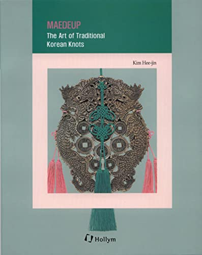 9781565912328: Maedeup: The Art of Traditional Korean Knots (Korean Culture Series #6)
