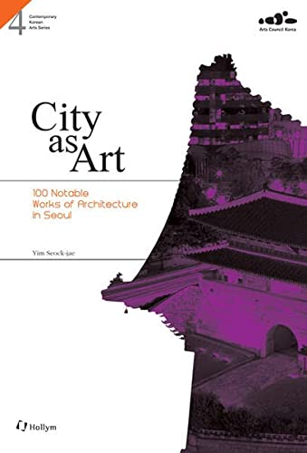 9781565913271: City as Art: 100 Notable Works of Architecture in Seoul (Contemporary Korean Arts Series #4)